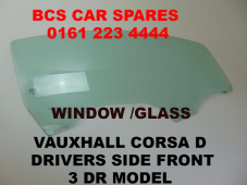 VAUXHALL CORSA  D  O/S WINDOW /  GLASS     DRIVERS SIDE  FRONT  3 DOOR MODEL   ( 08 - 12 )
